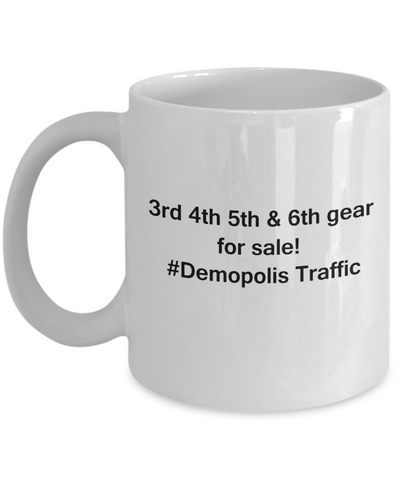 3rd 4th 5th & 6th Gear for Sale! Demopolis Traffic White coffee mugs for Car lovers & drivers 11 oz