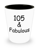 105th birthday Mugs for Women & Men - 105 And Fabulous - Premium Shot Glass