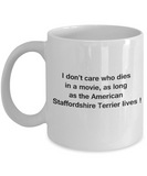 I Don't Care Who Dies, As Long As American Staffordshire Terrier Lives White coffee mugs 11 oz