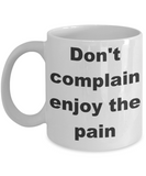 Fitness Inspiration Gift Coffee mug,Don't complain enjoy the pain-White Coffee Mug 11 oz
