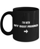 I'm With My Best Friend Right Arrow - Funny Porcelain Black Coffee Mug Cute Cool Ceramic Cup, Best Office Tea Mug & Birthday Gag Gifts 11 oz