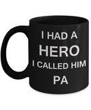 Sympathy gifts for loss of father - I Had a Hero I called him Pa - Black Porcelain Coffee Cup,Premium 11 oz Funny Mugs Black coffee cup Gifts Idea