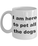 Personalized Dog Coffee mug, I am here to pet all the dogs-White Coffee Mug 11 oz