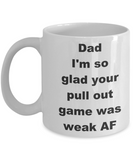 Thanks dad for not pulling out coffee mug - Dad I_m so glad your pull out game was weak AF - White Porcelain Coffee Cup,Premium 11 oz Funny Mugs White coffee cup Gifts Ideas