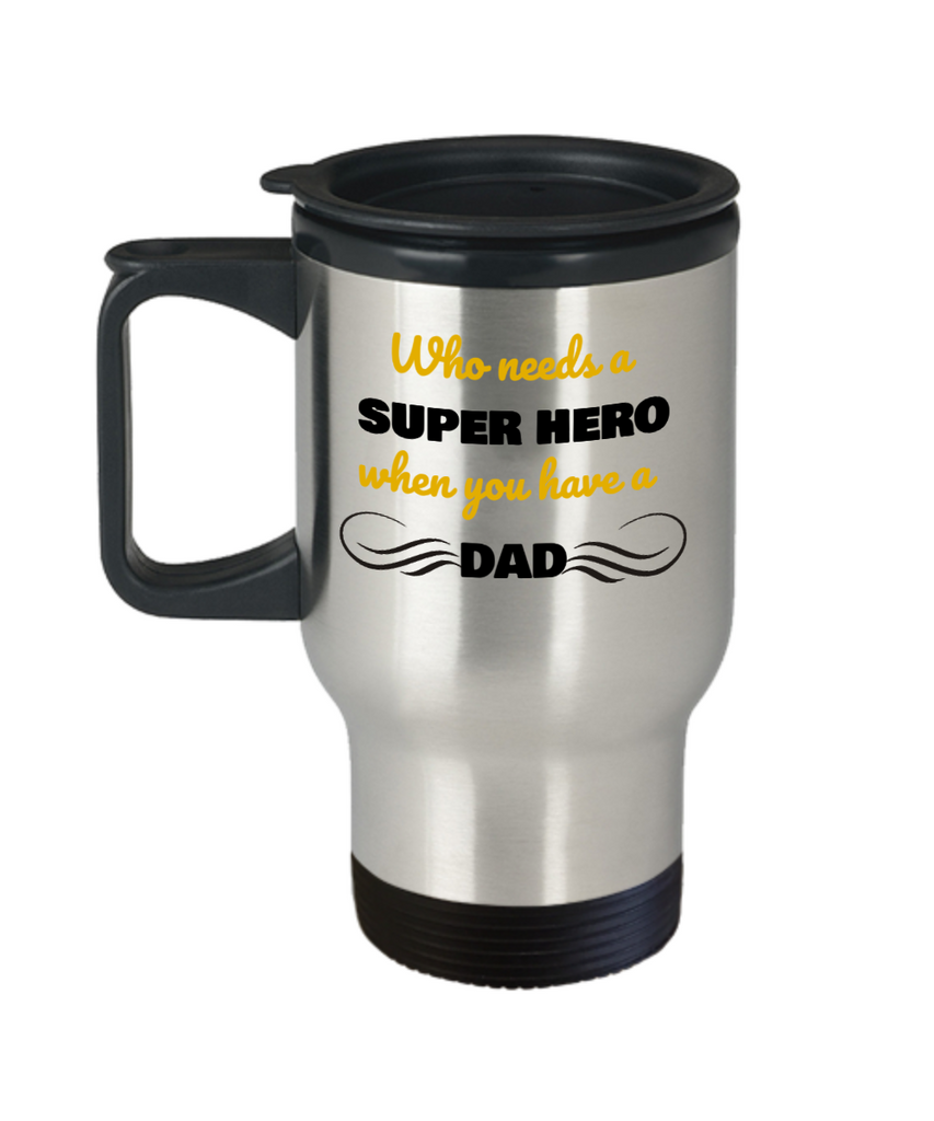 Who needs a SUPER HERO when you have a Dad - Dad 14 oz Travel mugs