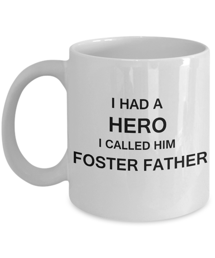 Sympathy gifts for loss of father - I Had a Hero I called him Foster Father - White Porcelain Coffee Cup,Premium 11 oz Funny Mugs White coffee cup Gifts Ideas