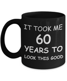 6oth birthday gifts for men - It Took Me 60 Years To Look This Good - Best 60th Birthday Gifts for family Ceramic Cup Black, Funny Mugs Gift Ideas 11 Oz