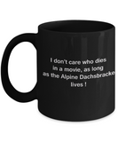 I Don't Care Who Dies, As Long As Alpine Dachsbracke Lives - 14 oz Travel mugs