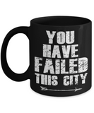 You have failed this city - Black Coffee Mug Porcelain Tea Cup 11 oz - Great Gift