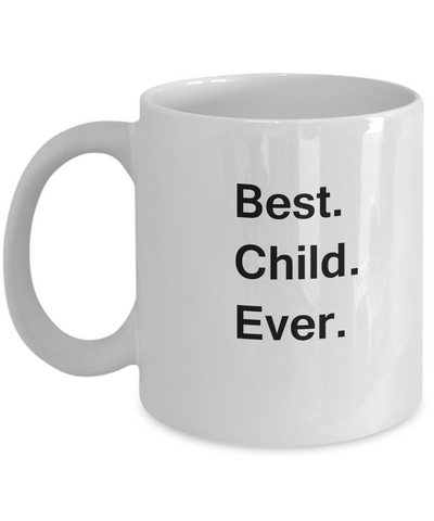 Best Child Ever White Mugs - Funny Valentine Coffee Mugs -Funny White coffee mugs 11 oz