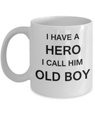 I HAVE A HERO I CALL HIM OLD BOY Fathers day gifts from daughter White 11 oz mugs funny