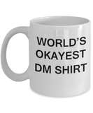 World's Okayest Dm Shirt - Porcelain White Funny Coffee Mug & Coffee Cup Gifts 11 OZ - Funny Inspirational and sarcasm, Gifts Ideas