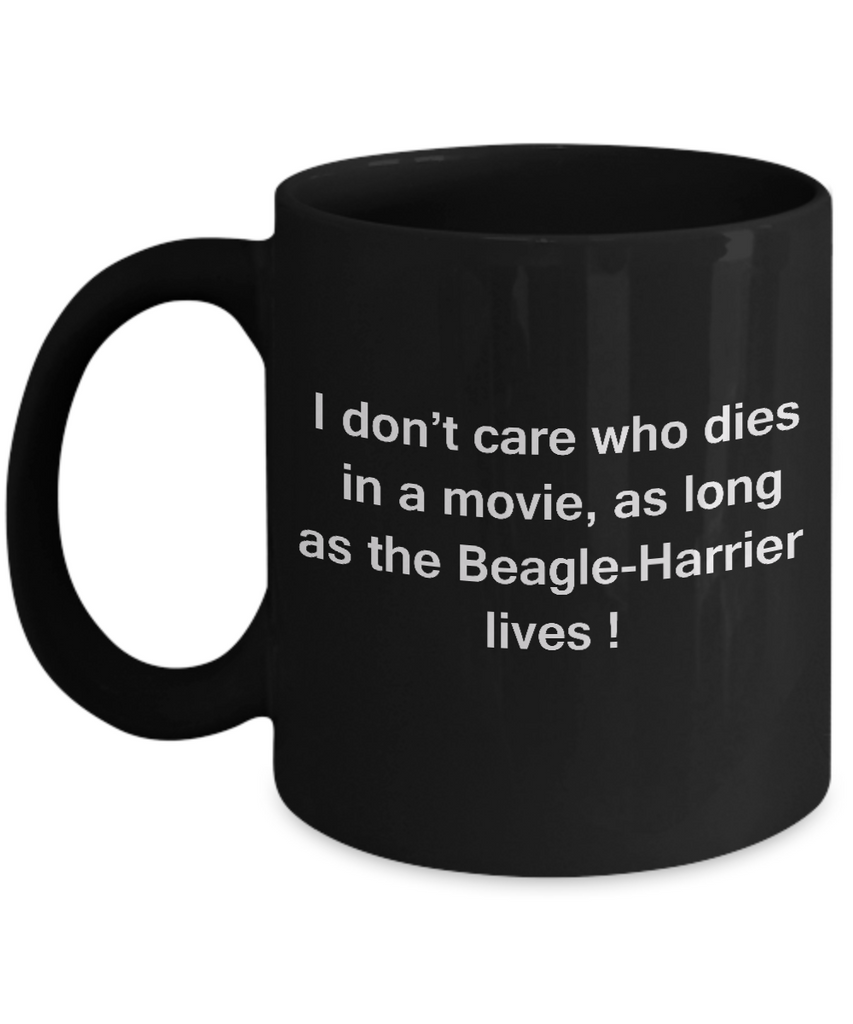 Funny Dog Coffee Mug for Dog Lovers - I Don't Care Who Dies, As Long As Beagle-Harrier Lives - Ceramic Fun Cute Dog Cup Black Coffee Mug, 11 Oz
