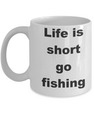 Fishing - Life is short go fishing - White Porcelain Coffee Cup,Premium 11 oz Funny Mugs White coffee cup Gifts Ideas