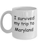 Patriotic coffee mugs , I survived my trip to Maryland - White Coffee Mug Tea Cup 11 oz Gift