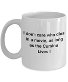 I Don't Care Who Dies, As Long As Cursinu Lives - Ceramic White coffee mugs 11 oz