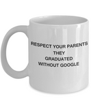 Respect Your Parents They Graduated Without Google, Funny Mugs with Quotes - Birthday Gifts Ceramic Cup White, Funny Mugs Gift Ideas 11 Oz