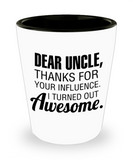 Uncle gift mugs, Dear Uncle Thanks for your influence I turned out Awesome - Funny Shot Glass Premium Gifts Ideas