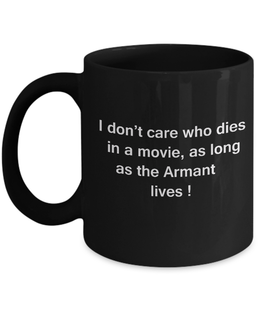 I Don't Care Who Dies, As Long As Armant Lives - Ceramic Fun Black coffee mugs 11 oz