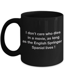 Funny Dog Coffee Mug for Dog Lovers, Dog Lover Gifts - I Don't Care Who Dies, As Long As English Springer Spaniel Lives - Ceramic Fun Cute Dog Lover Mug Black Coffee Cup, 11 Oz