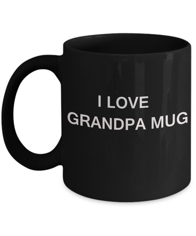 I Love Grandpa Mug, Grandpa Gifts Grandsons Mugs- Black Funny Mugs Coffee cups 11 oz