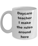Daycare teacher I make the rules around here - White Porcelain Coffee 11 oz