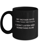 My Mother says two faults Black Mugs - Funny Christmas Black coffee mugs 11 oz