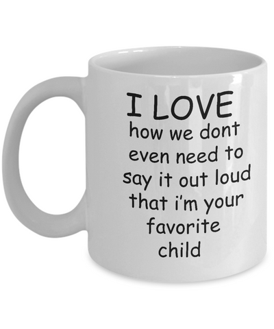 Mother's day gifts - I'm Your Favorite Child Funny Ceramic White coffee mugs 11 oz
