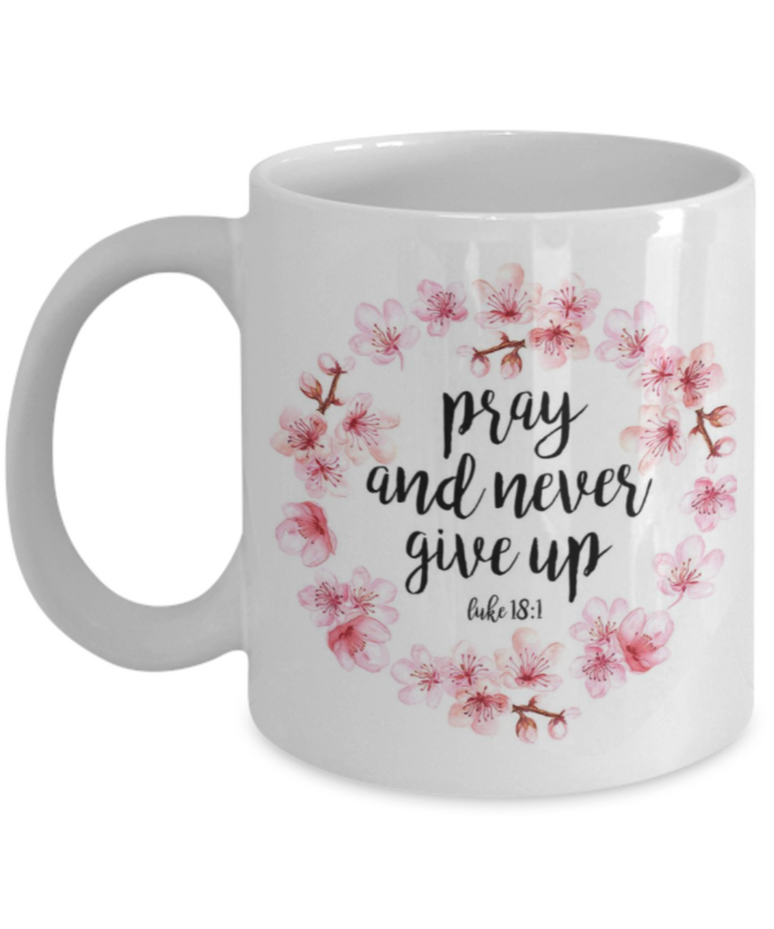 Bible verse mugs for women , Pray and never give up - White Coffee Mug Porcelain Tea Cup 11 oz - Great Gift