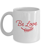 Be Love coffee Mugs - Funny Valentines day Gifts - Funny Christmas Gifts -Birthday Gag Gifts 11 oz