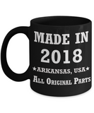 1sr birthday girl gifts - Made in 2018 All Original Parts Arkansas - Best 1st Birthday Gifts for family Ceramic Cup Black, Funny Mugs Gift Ideas 11 Oz