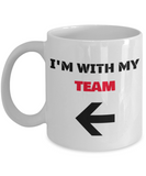 I'm With My Team Left Arrow - Funny Porcelain White Coffee Mug White coffee mugs 11 oz