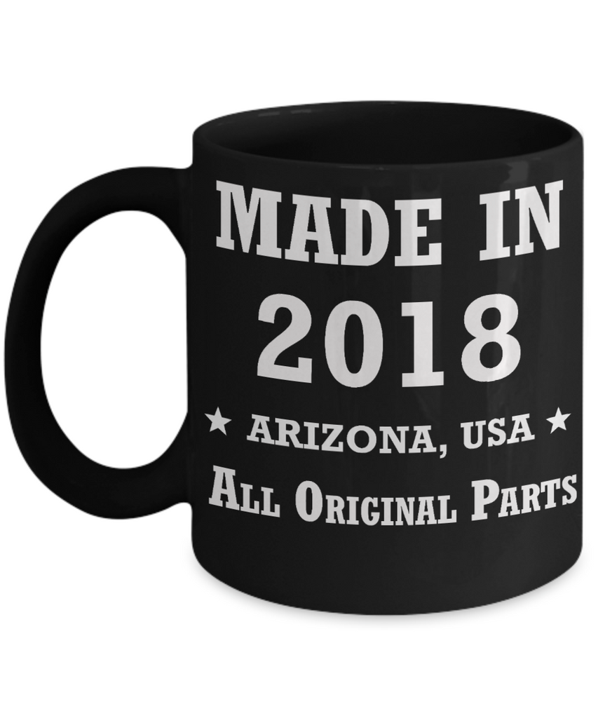 ist birthday gifts - Made in 2018 All Original Parts Arizona - Best 1st Birthday Gifts for family Ceramic Cup Black, Funny Mugs Gift Ideas 11 Oz