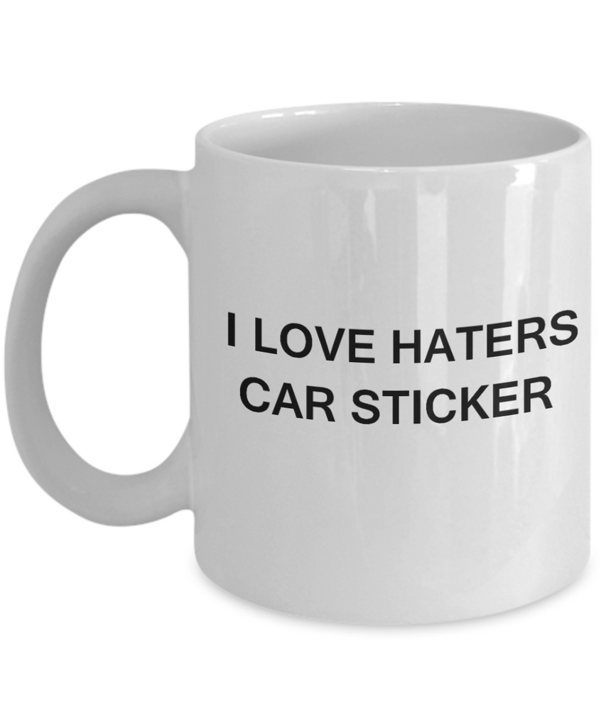 I Love Haters Car Sticker- White Funny Mugs Coffee Cups 11 oz