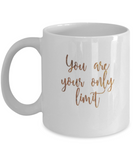 Positive mugs , You are your only limit - White Coffee Mug Tea Cup 11 oz Gift