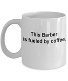 Barber coffee mug fueled by coffee -Funny Christmas Gifts - Funny White coffee mugs 11 oz