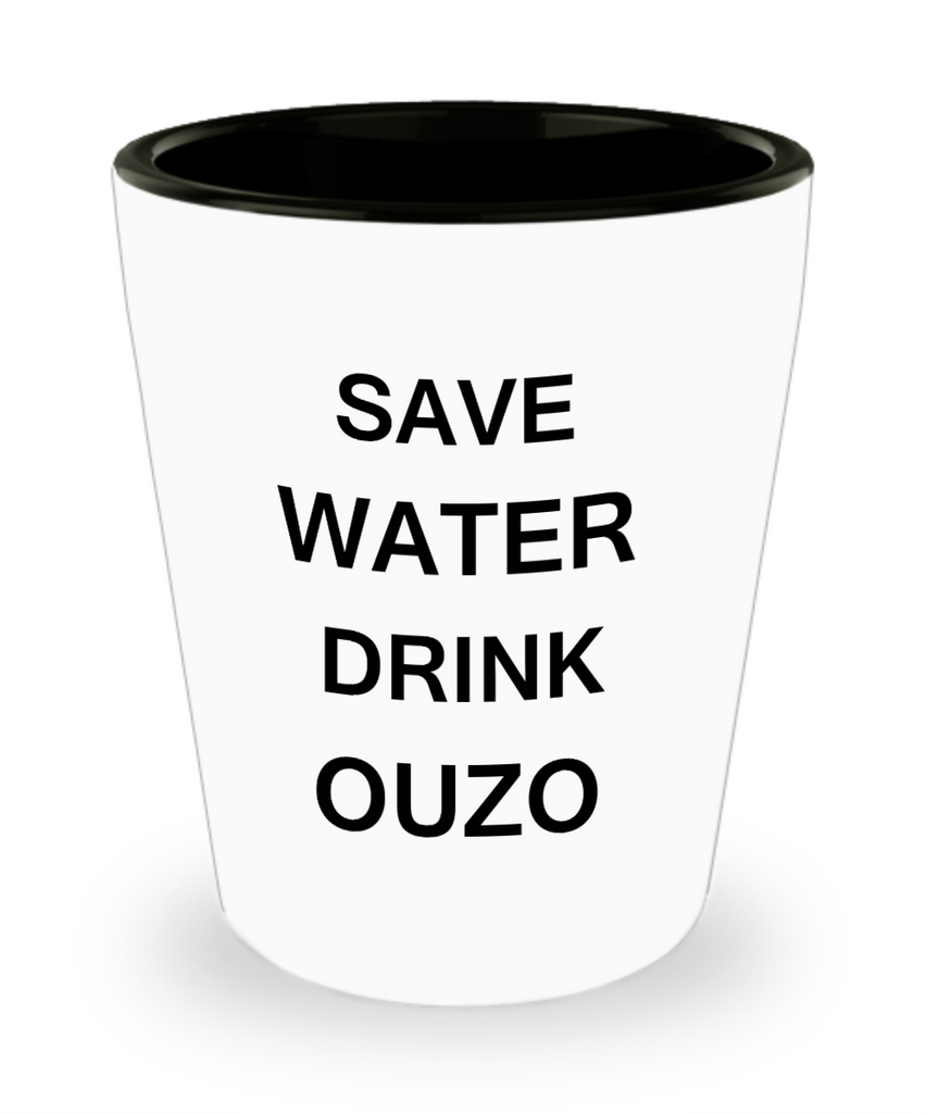 2cl shot glass - Save Water, Drink Ouzo - Shot Glass Premium Gifts Ideas