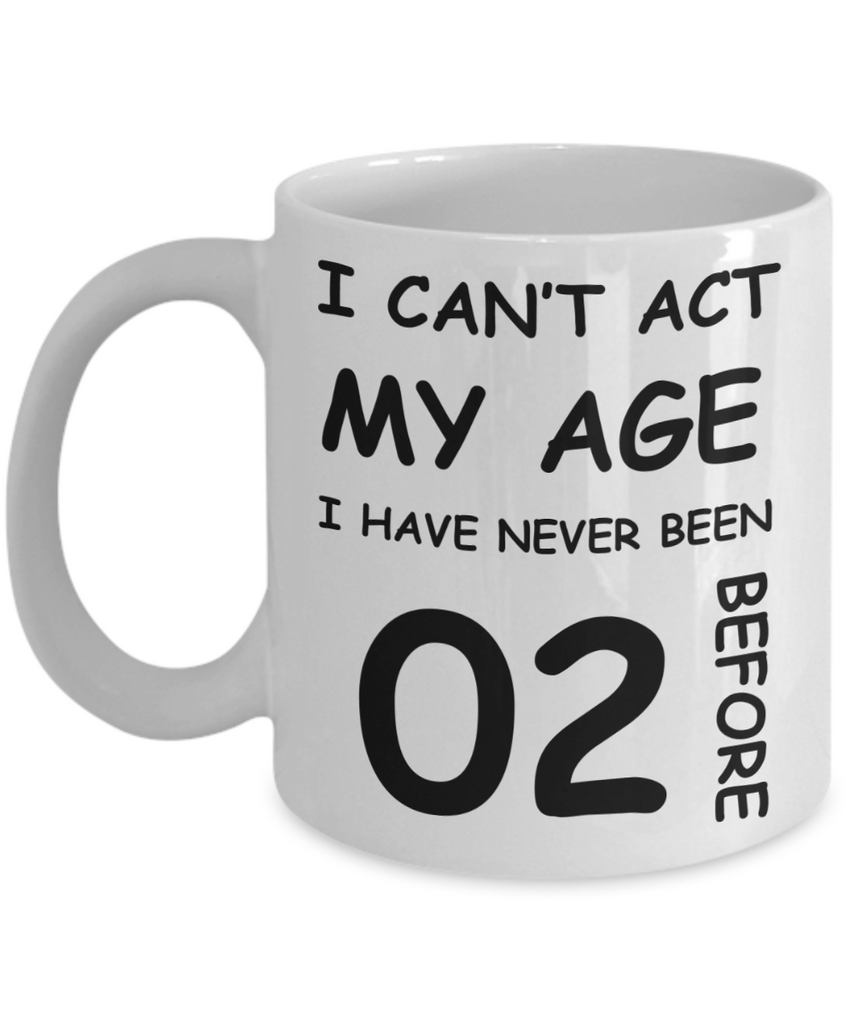 2nd Birthday Gift for Women & Men - I can't act my Age, I have never been 2 Before - Funny White Porcelain Coffee 11 oz for Grandma, Mom, Sister, Best Friend, Women, Her - Born In 2018