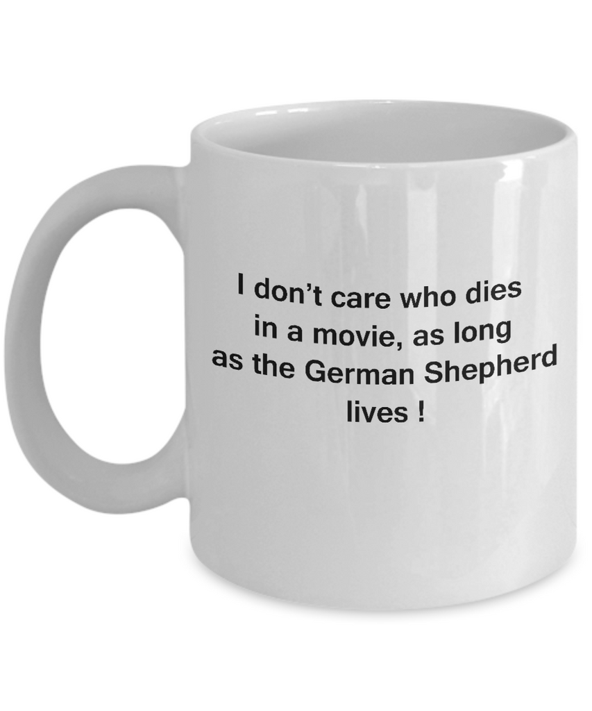 I Don't Care Who Dies, As Long As German Shepherd Lives -  White coffee mugs 11 oz