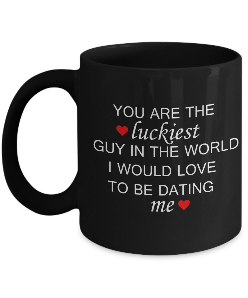 Funny Boyfriend/Girlfriend Mugs - You're The Luckiest Guy I Would Love To Date -  11oz Sarcastic Romantic Love Gift For Valentine's Day, Best Couples, Married, Best Tea Black Mug & Coffee Cup Gifts