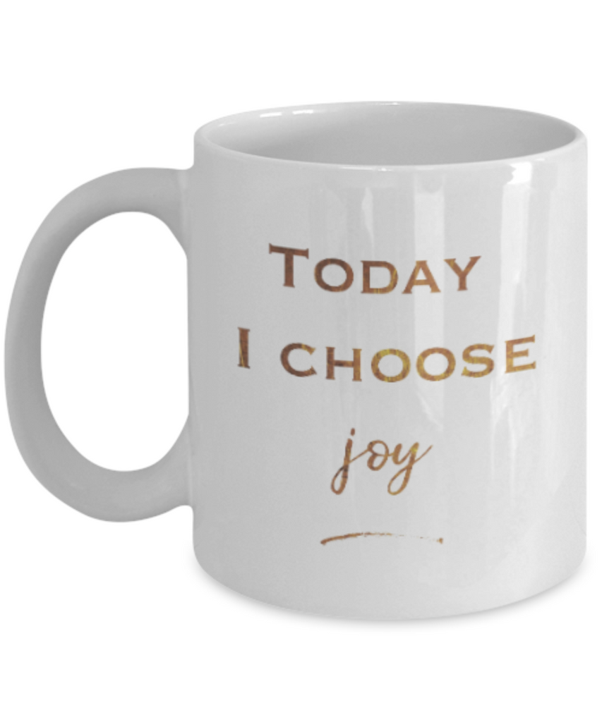 Motivational mugs for women , Today I choose Joy - White Coffee Mug Tea Cup 11 oz Gift