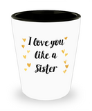 Sister gift mugs, I love you like a Sister - Funny Shot Glass Premium Gifts Ideas