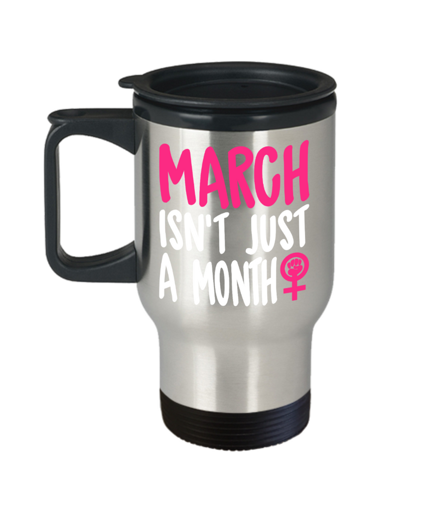 March isn't just a month - Stainless Steel Travel Insulated Tumblers Mug 14 oz - Great Gift