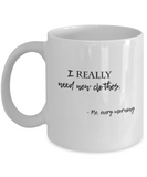 Positive mugs for women , I really need new clothes - White Coffee Mug Tea Cup 11 oz Gift
