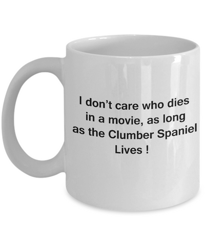 Funny Dog Coffee Mug for Dog Lovers, Dog Lover Gifts - I Don't Care Who Dies, As Long As Clumber Spaniel Lives - Ceramic Fun Cute Dog Lover Mug White Coffee Cup, 11 Oz