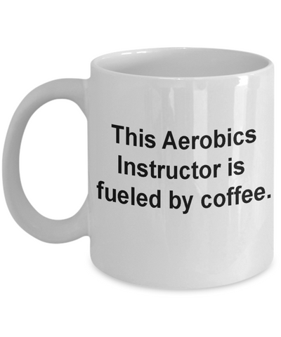 Aerobics instructor mug fueled by coffee -Funny Christmas Gifts - Porcelain Coffee Mug Cute Cool Ceramic Cup Black, Best Office Tea Mug & Birthday Gag Gifts 11 oz
