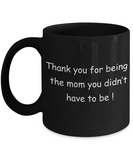 Mothers gift special love heart poem mug - Thank you for being the Mom you didn't have to be - Black Porcelain Coffee Mug Cute Ceramic Cup 11 oz