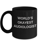 World's Okayest Audiologist - Porcelain Funny Black coffee mugs 11 oz Gifts Ideas