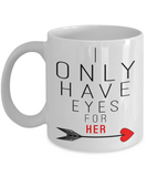 Aneversery gift - I only have eyes for her - Funny White Porcelain Coffee Mug Cute Ceramic Cup 11 oz