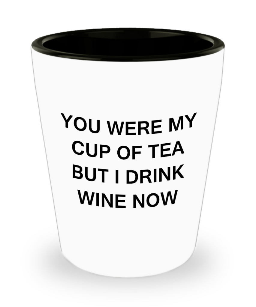 4cl shot glass - You were my Cup of Tea, I drink Wine Now - Shot Glass Premium Gifts Ideas